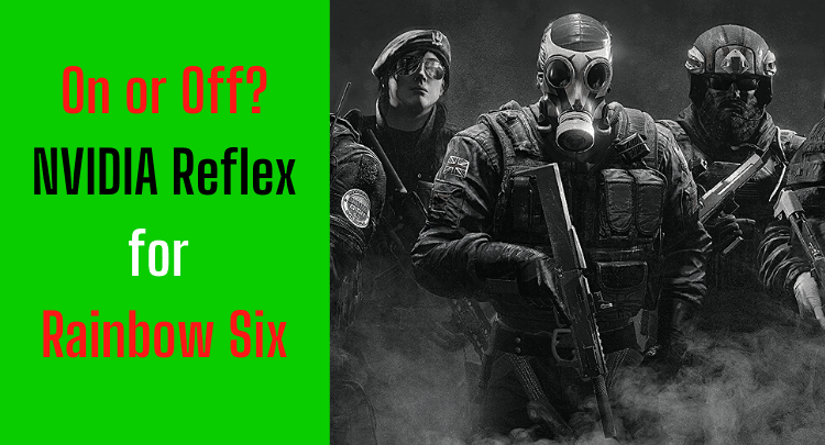 Rainbow Six with NVIDIA Reflex | Turn On or Off? | FPS Veteran