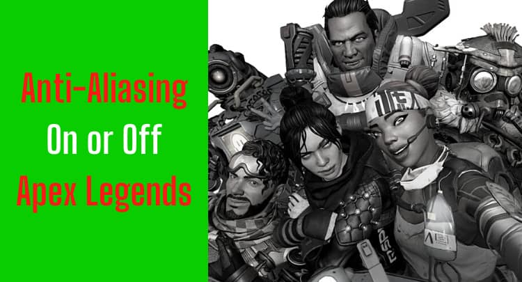 Anti-Aliasing in Apex Legends 2021 | On/Off? & More | All Answers