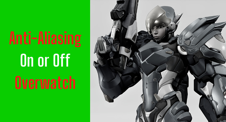 Turn Anti-Aliasing on or off in Overwatch